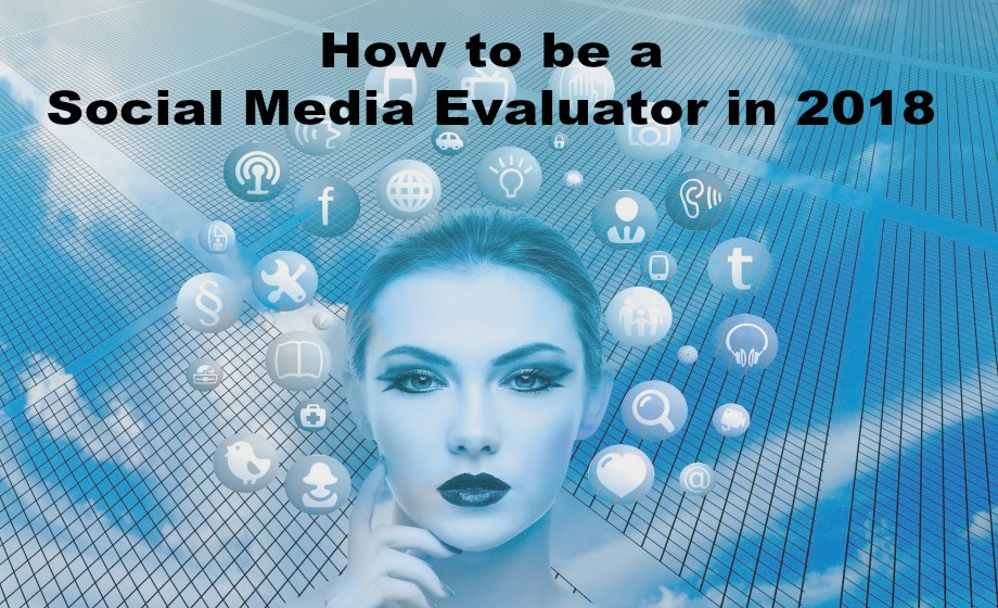 How to be a Social Media Evaluator in 2018
