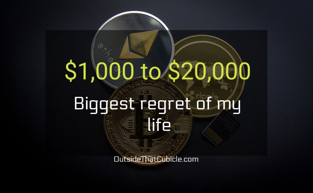 $1,000 to $20,000 – Biggest regret of my life !