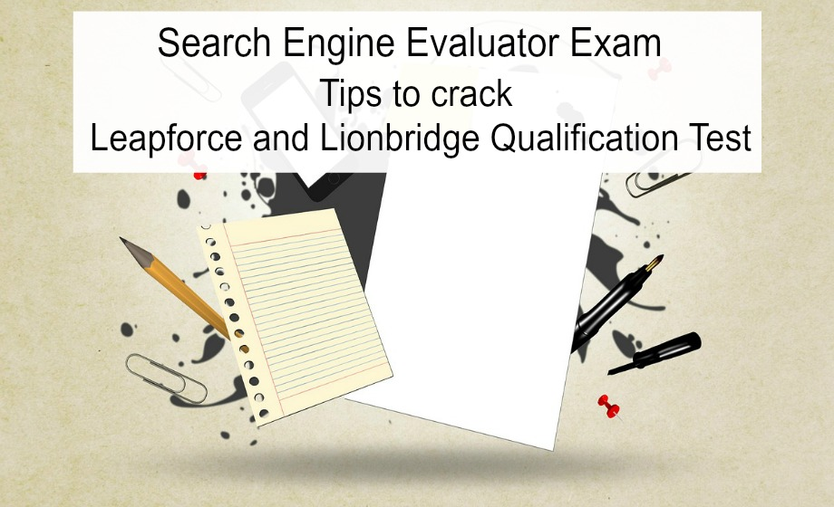 Search Engine Evaluator Exam – Tips to crack Leapforce and Lionbridge Qualification Test.