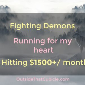 Fighting demons, running for my heart and hitting $1500+ or 1 lakh+ per month