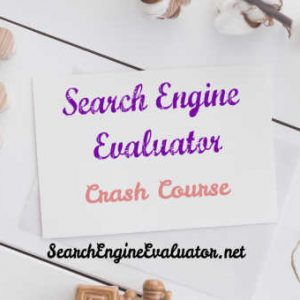 Search Engine Evaluator Crash Course
