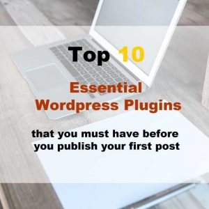 Top 10 wordpress plugins that you must install before you even publish your first post.